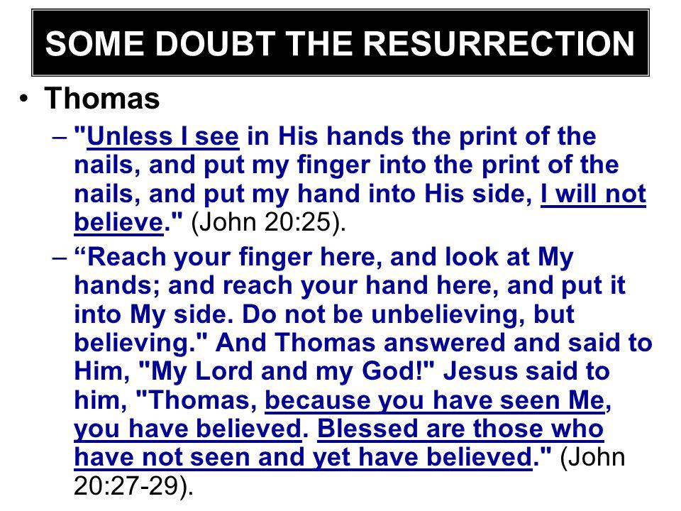SOME DOUBT THE RESURRECTION Thomas –