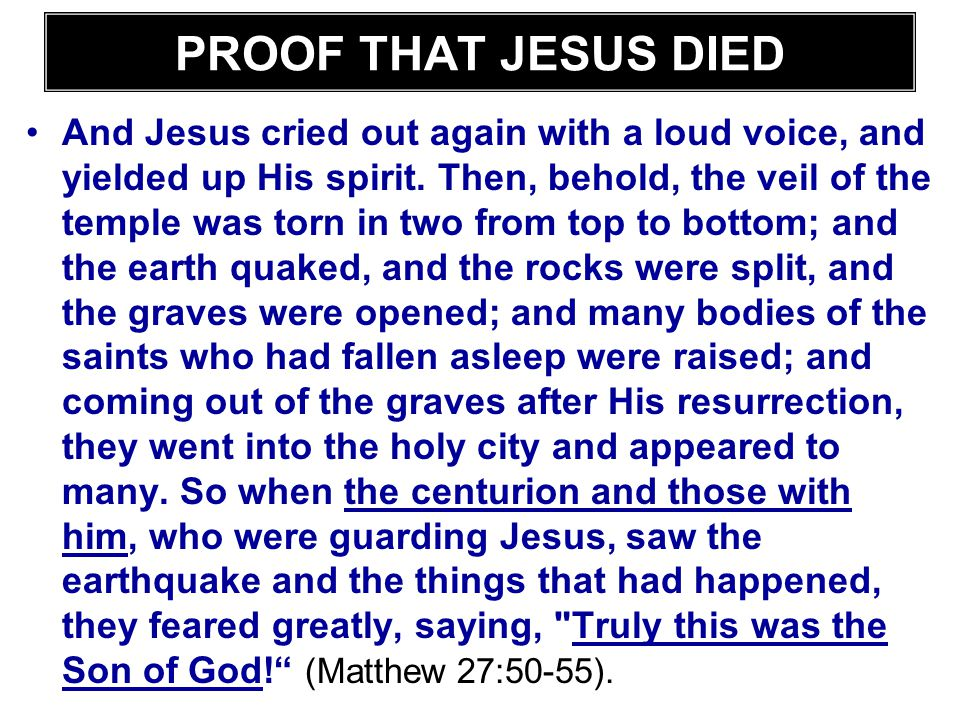 PROOF THAT JESUS DIED And Jesus cried out again with a loud voice, and yielded up His spirit. Then, behold, the veil of the temple was torn in two fro