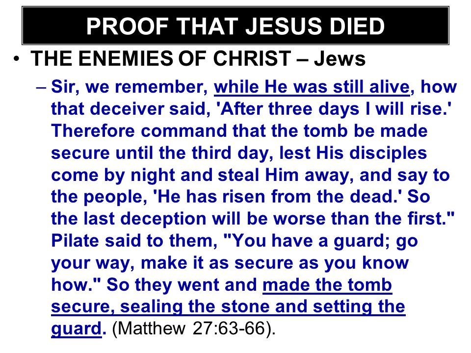 THE ENEMIES OF CHRIST – Jews –Sir, we remember, while He was still alive, how that deceiver said, 'After three days I will rise.' Therefore command th