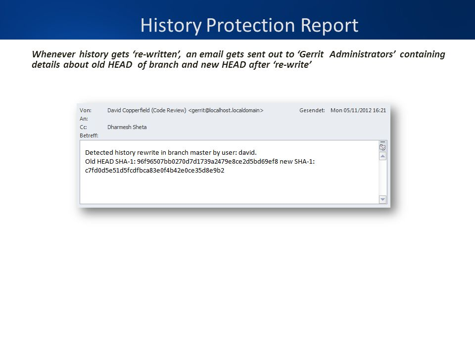 History Protection Report Whenever history gets 're-written', an email gets sent out to 'Gerrit Administrators' containing details about old HEAD of b