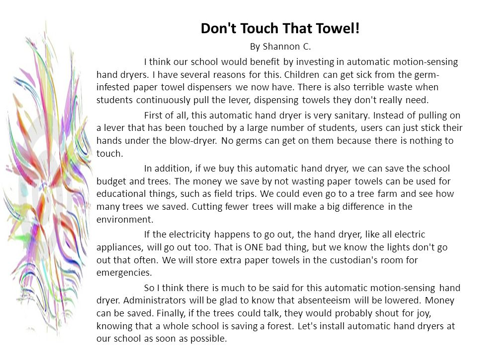 Don't Touch That Towel! By Shannon C. I think our school would benefit by investing in automatic motion-sensing hand dryers. I have several reasons fo