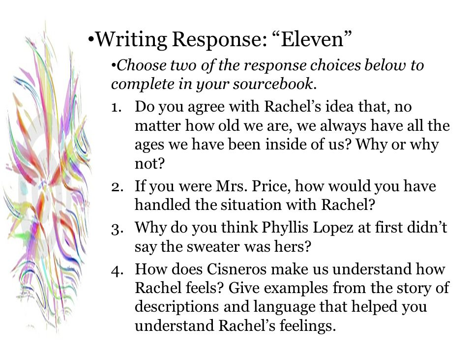"Writing Response: ""Eleven"" Choose two of the response choices below to complete in your sourcebook. 1.Do you agree with Rachel's idea that, no matter"