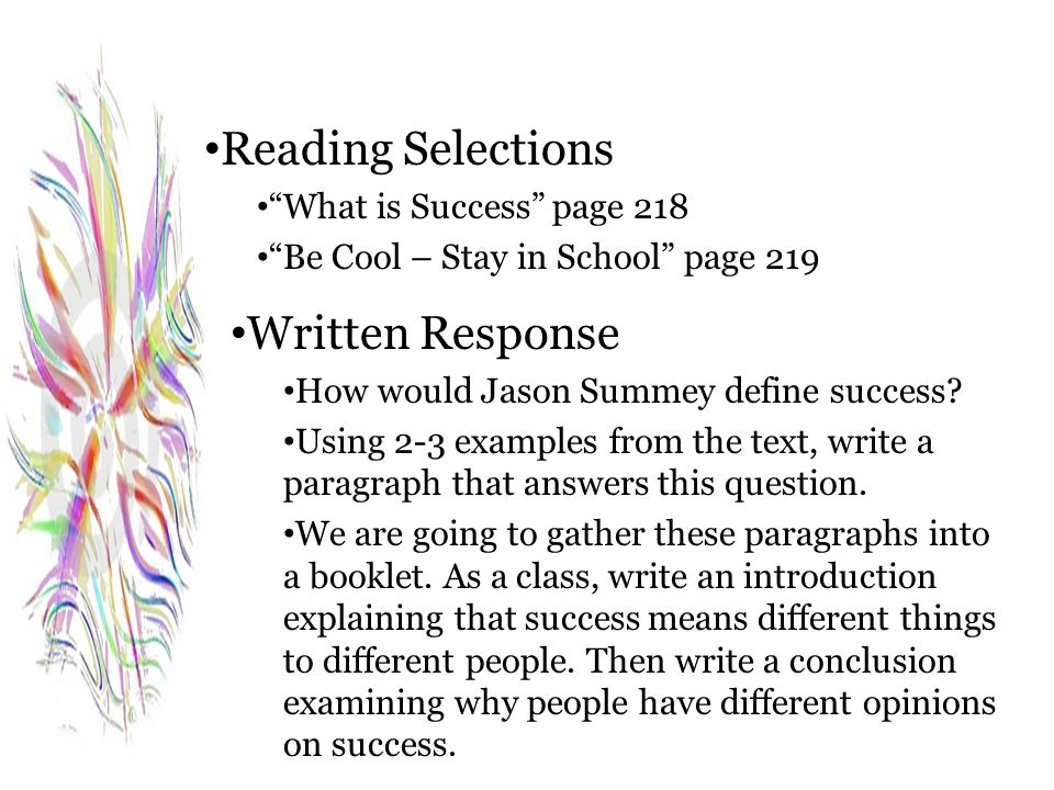 "Reading Selections ""What is Success"" page 218 ""Be Cool – Stay in School"" page 219 Written Response How would Jason Summey define success? Using 2-3 ex"