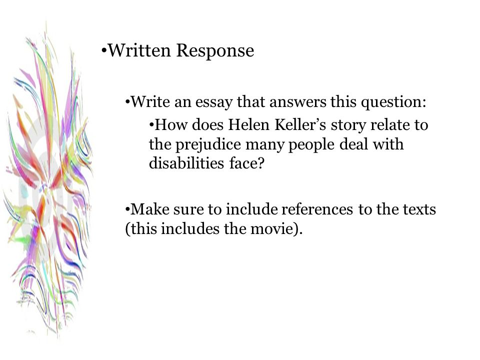 Written Response Write an essay that answers this question: How does Helen Keller's story relate to the prejudice many people deal with disabilities f