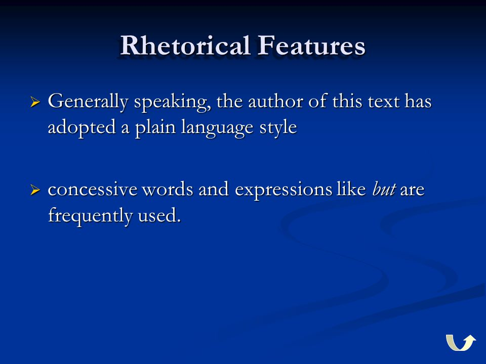 Rhetorical Features  Generally speaking, the author of this text has adopted a plain language style  concessive words and expressions like but are frequently used.