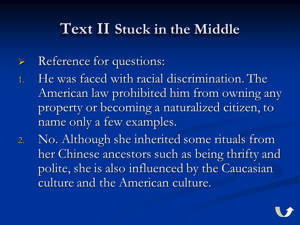 Text II Stuck in the Middle  Reference for questions: 1. He was faced with racial discrimination. The American law prohibited him from owning any pro