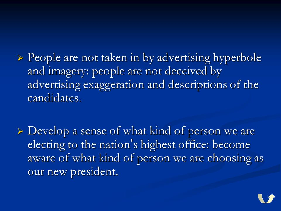  People are not taken in by advertising hyperbole and imagery: people are not deceived by advertising exaggeration and descriptions of the candidates