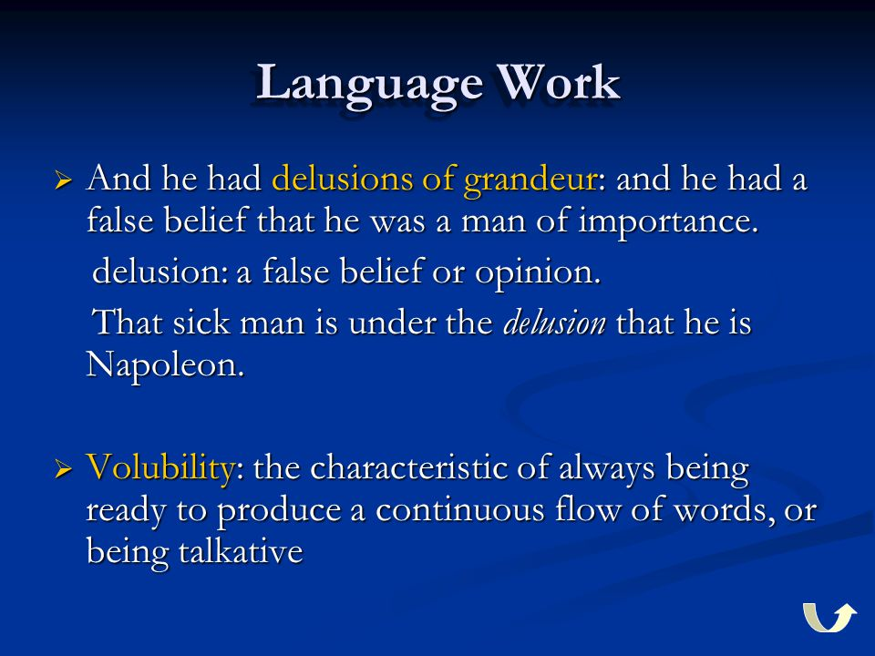 Language Work  And he had delusions of grandeur: and he had a false belief that he was a man of importance.