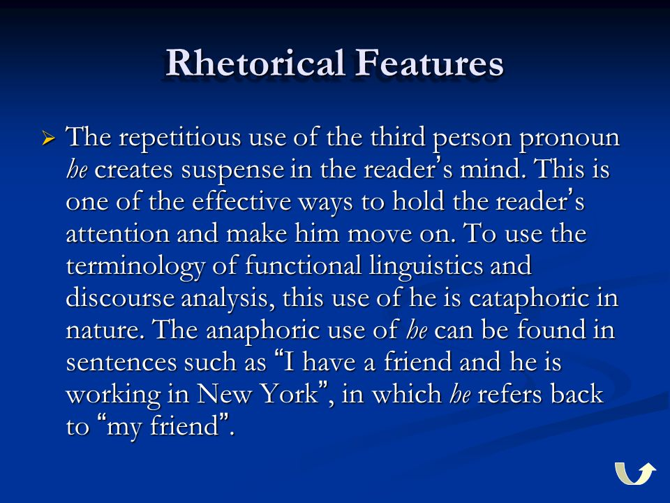 Rhetorical Features  The repetitious use of the third person pronoun he creates suspense in the reader ' s mind. This is one of the effective ways to