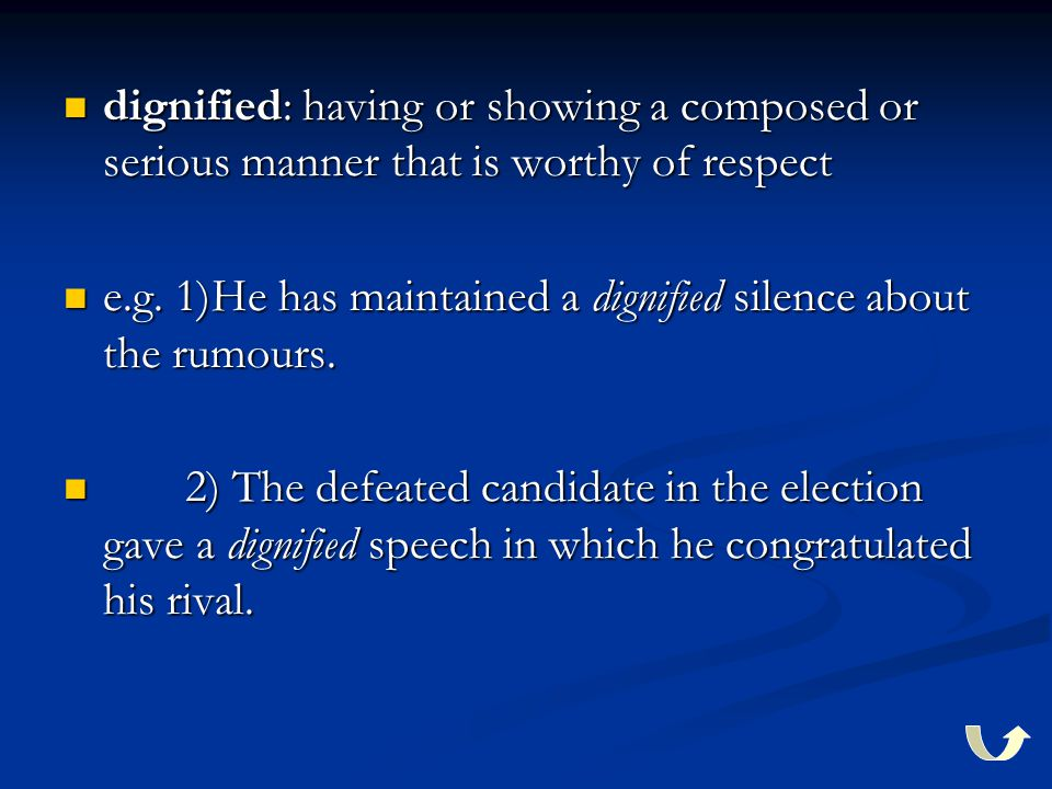 dignified: having or showing a composed or serious manner that is worthy of respect dignified: having or showing a composed or serious manner that is worthy of respect e.g.