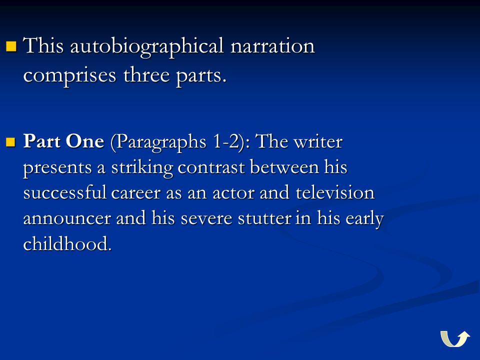 This autobiographical narration comprises three parts. This autobiographical narration comprises three parts. Part One (Paragraphs 1-2): The writer pr