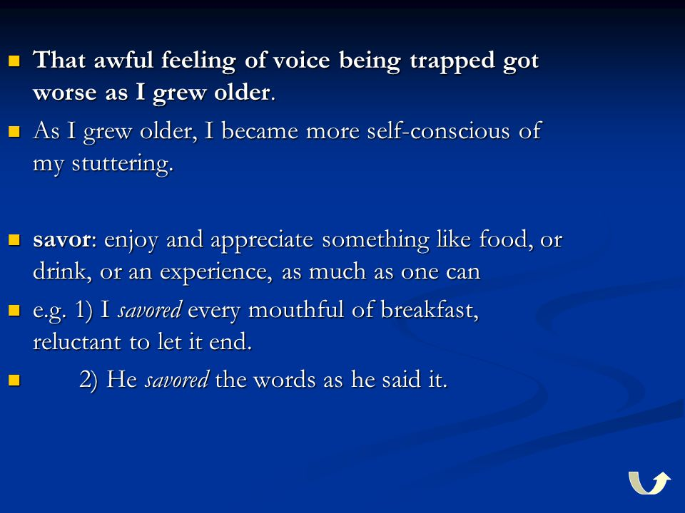 That awful feeling of voice being trapped got worse as I grew older. That awful feeling of voice being trapped got worse as I grew older. As I grew ol