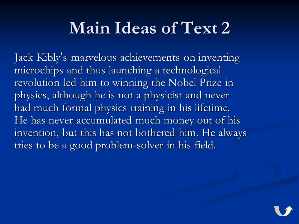 Main Ideas of Text 2 Jack Kibly ' s marvelous achievements on inventing microchips and thus launching a technological revolution led him to winning th