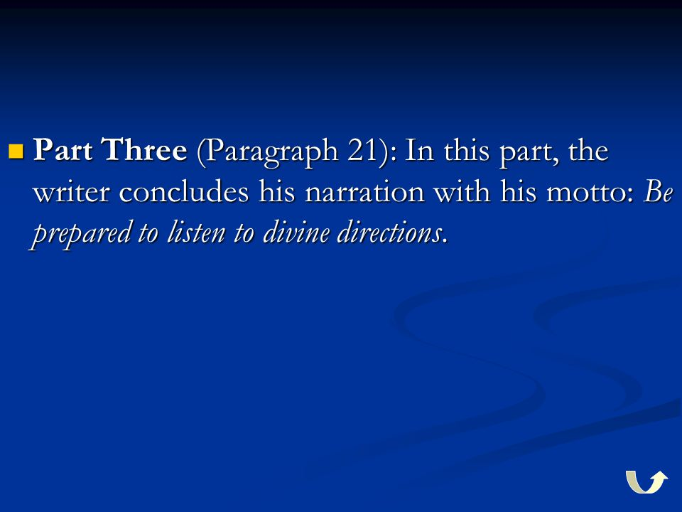 Part Three (Paragraph 21): In this part, the writer concludes his narration with his motto: Be prepared to listen to divine directions.