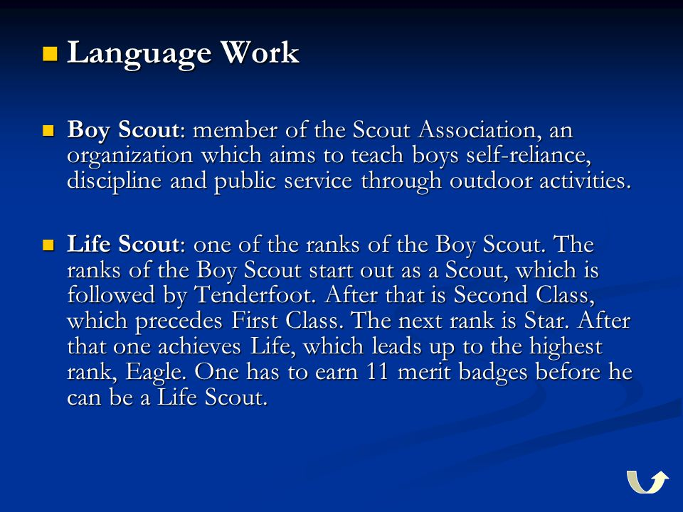 Language Work Language Work Boy Scout: member of the Scout Association, an organization which aims to teach boys self-reliance, discipline and public service through outdoor activities.