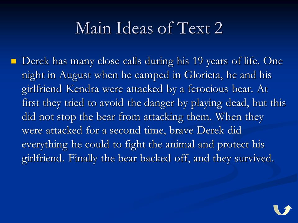 Main Ideas of Text 2 Derek has many close calls during his 19 years of life.