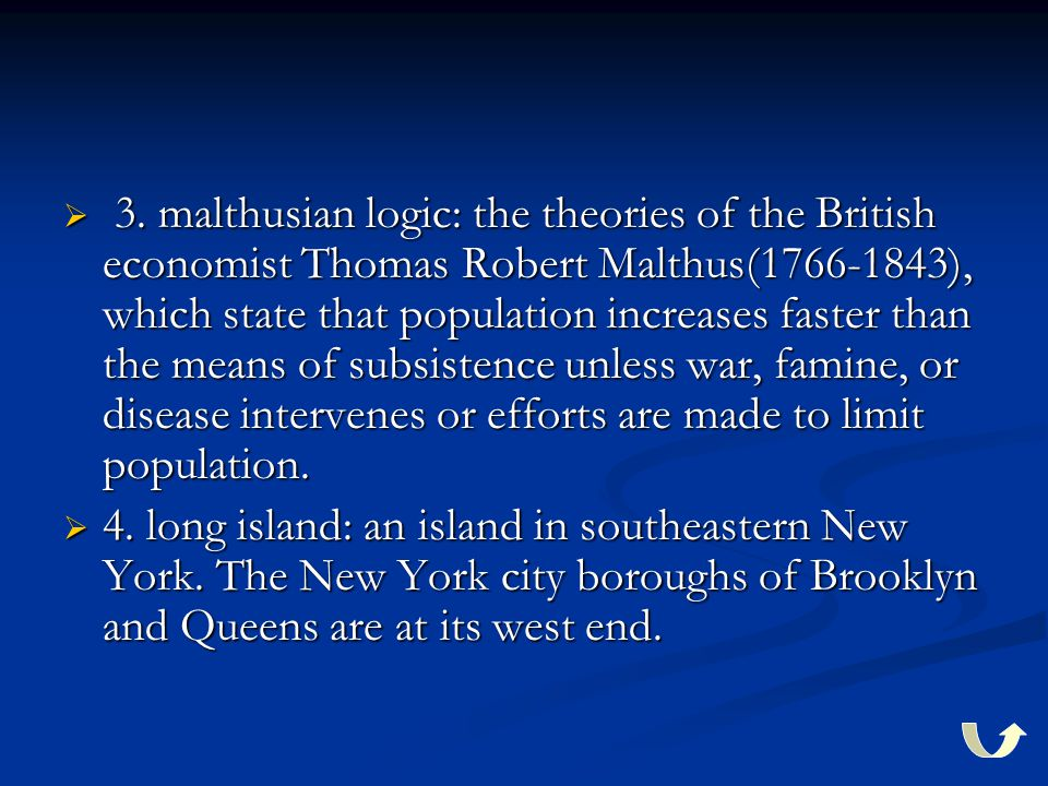  3. malthusian logic: the theories of the British economist Thomas Robert Malthus(1766-1843), which state that population increases faster than the m
