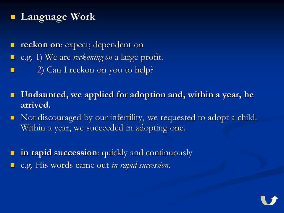 Language Work Language Work reckon on: expect; dependent on reckon on: expect; dependent on e.g. 1) We are reckoning on a large profit. e.g. 1) We are