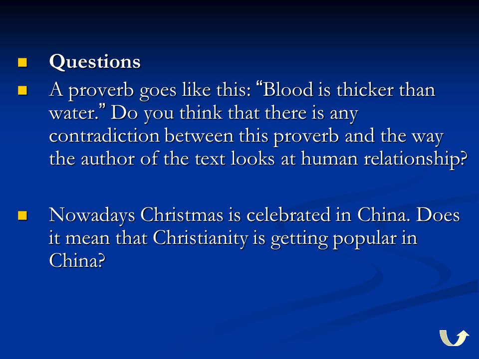 """Questions Questions A proverb goes like this: """" Blood is thicker than water. """" Do you think that there is any contradiction between this proverb and t"""