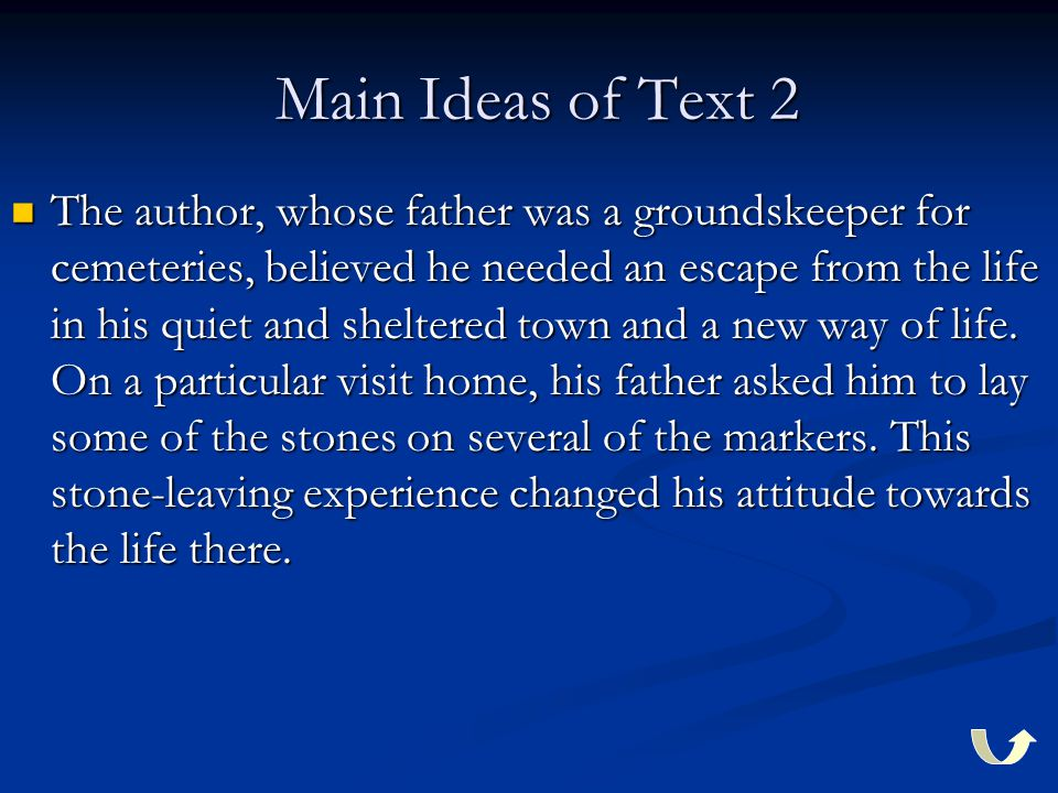 Main Ideas of Text 2 Main Ideas of Text 2 The author, whose father was a groundskeeper for cemeteries, believed he needed an escape from the life in his quiet and sheltered town and a new way of life.