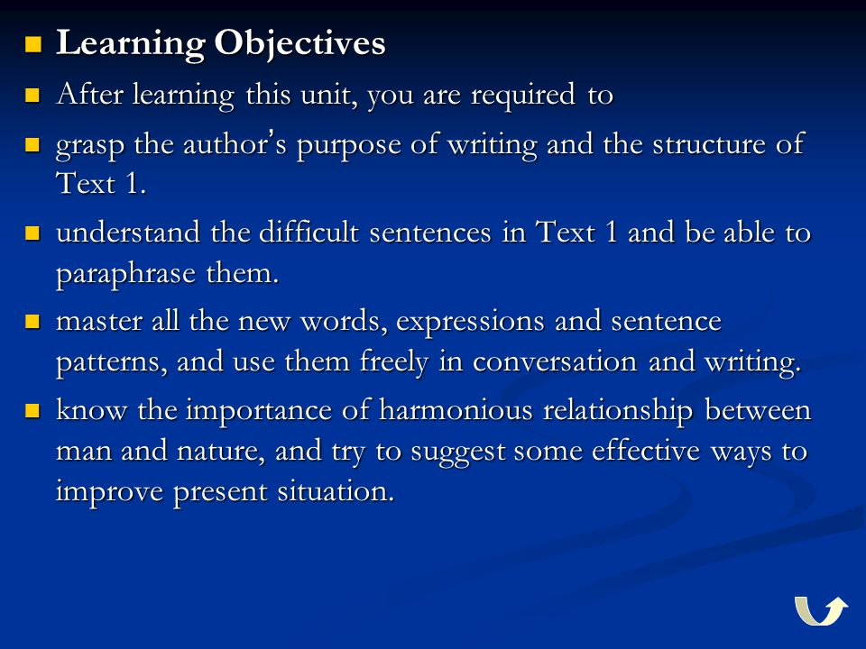 Learning Objectives Learning Objectives After learning this unit, you are required to After learning this unit, you are required to grasp the author ' s purpose of writing and the structure of Text 1.