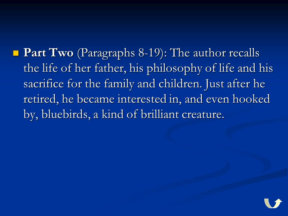 Part Two (Paragraphs 8-19): The author recalls the life of her father, his philosophy of life and his sacrifice for the family and children.