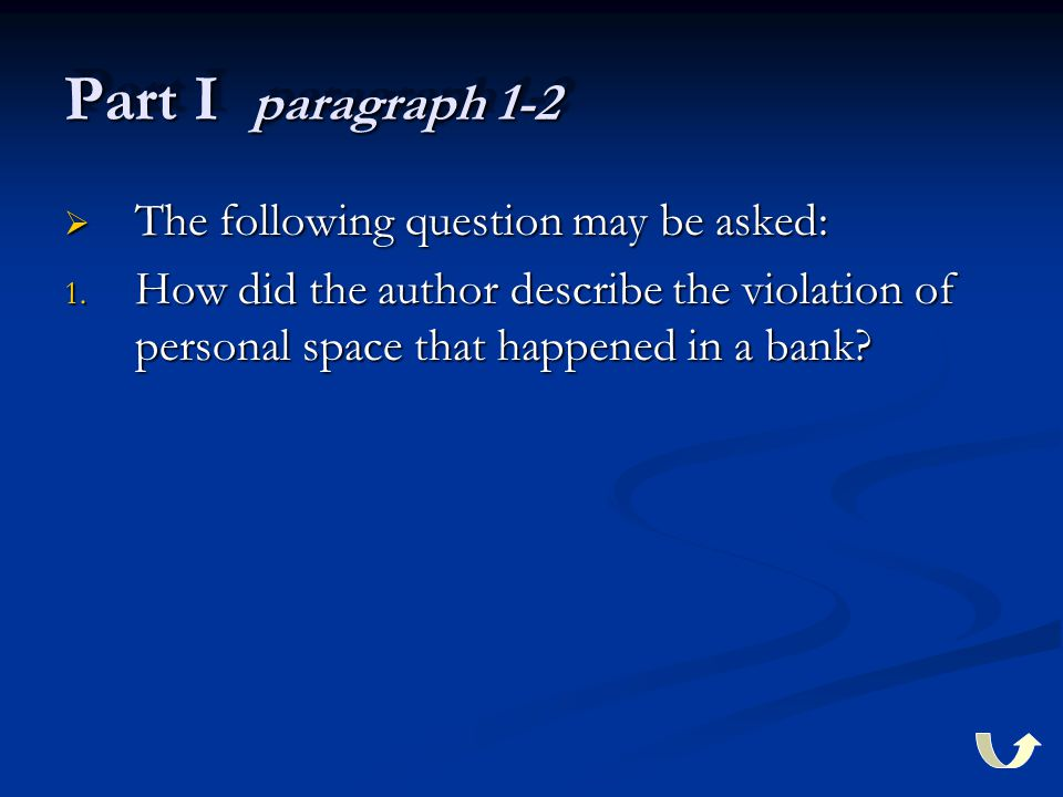 Part I paragraph 1-2  The following question may be asked: 1. How did the author describe the violation of personal space that happened in a bank?