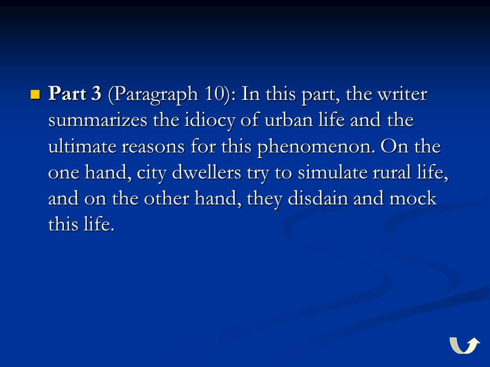 Part 3 (Paragraph 10): In this part, the writer summarizes the idiocy of urban life and the ultimate reasons for this phenomenon. On the one hand, cit