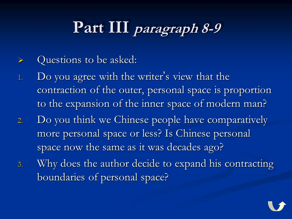 Part III paragraph 8-9  Questions to be asked: 1. Do you agree with the writer ' s view that the contraction of the outer, personal space is proporti