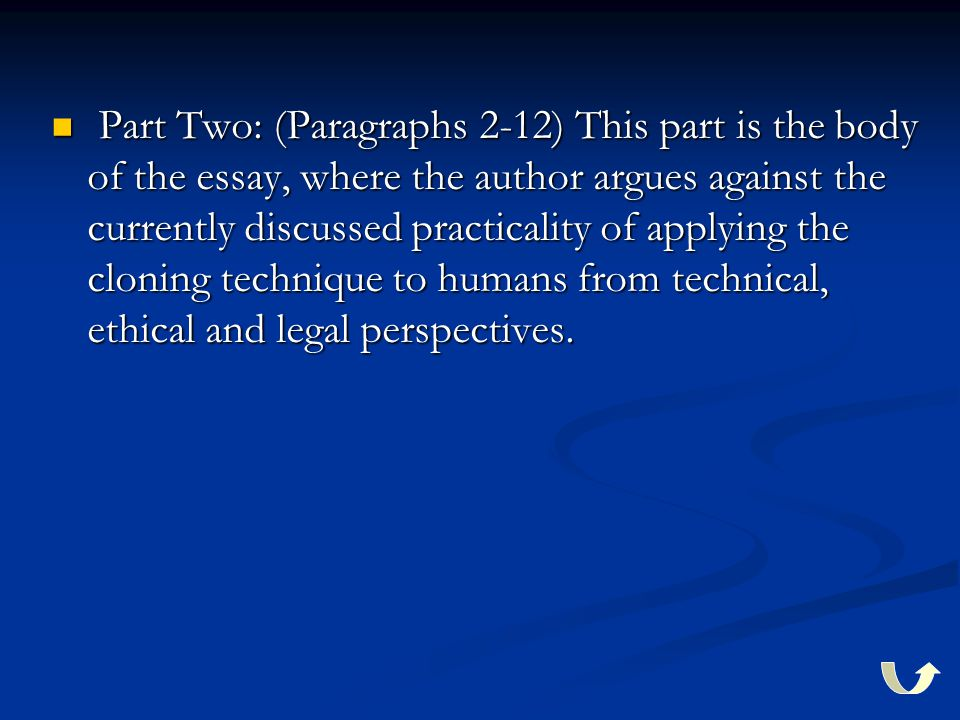 Part Two: (Paragraphs 2-12) This part is the body of the essay, where the author argues against the currently discussed practicality of applying the c