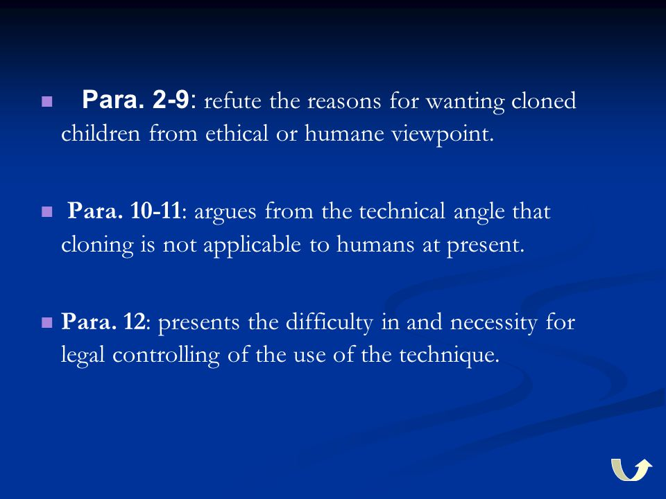 Para. 2-9: refute the reasons for wanting cloned children from ethical or humane viewpoint.