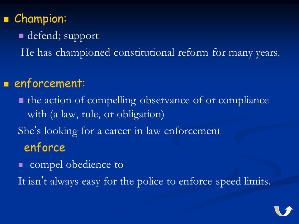 Champion: defend; support He has championed constitutional reform for many years. enforcement: the action of compelling observance of or compliance wi