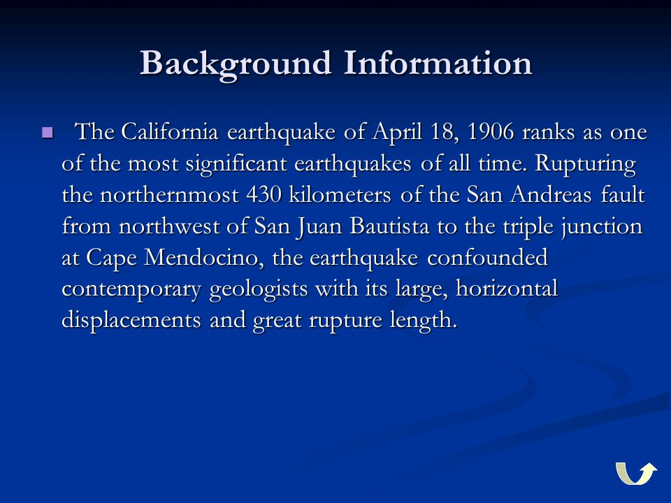 Background Information The California earthquake of April 18, 1906 ranks as one of the most significant earthquakes of all time. Rupturing the norther