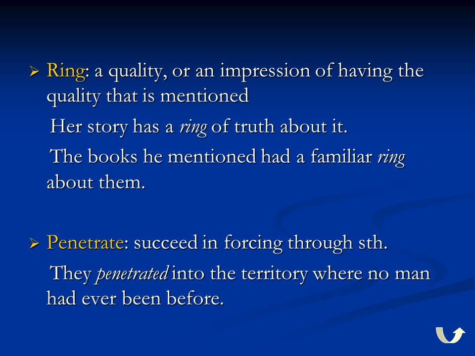  Ring: a quality, or an impression of having the quality that is mentioned Her story has a ring of truth about it.