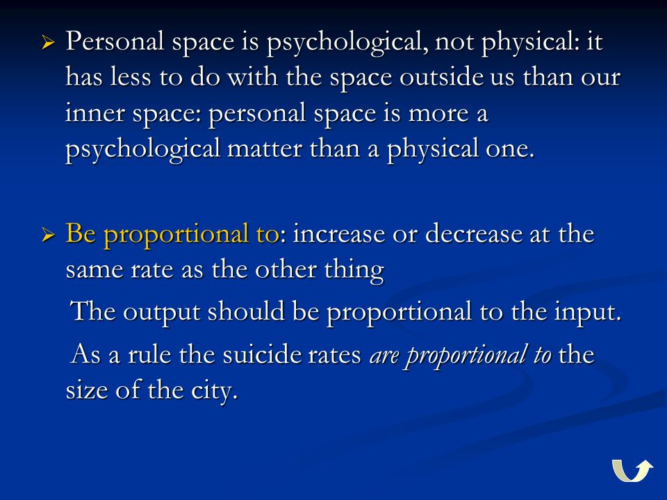  Personal space is psychological, not physical: it has less to do with the space outside us than our inner space: personal space is more a psychologi