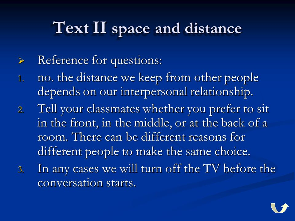 Text II space and distance  Reference for questions: 1. no. the distance we keep from other people depends on our interpersonal relationship. 2. Tell