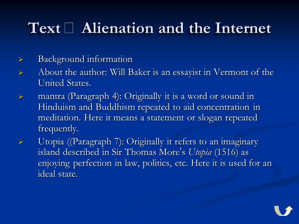 Text Ⅰ Alienation and the Internet  Background information  About the author: Will Baker is an essayist in Vermont of the United States.  mantra (P