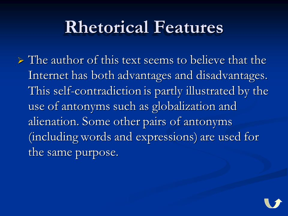 Rhetorical Features  The author of this text seems to believe that the Internet has both advantages and disadvantages. This self-contradiction is par