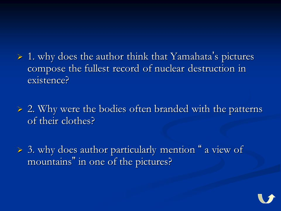  1. why does the author think that Yamahata ' s pictures compose the fullest record of nuclear destruction in existence?  2. Why were the bodies oft