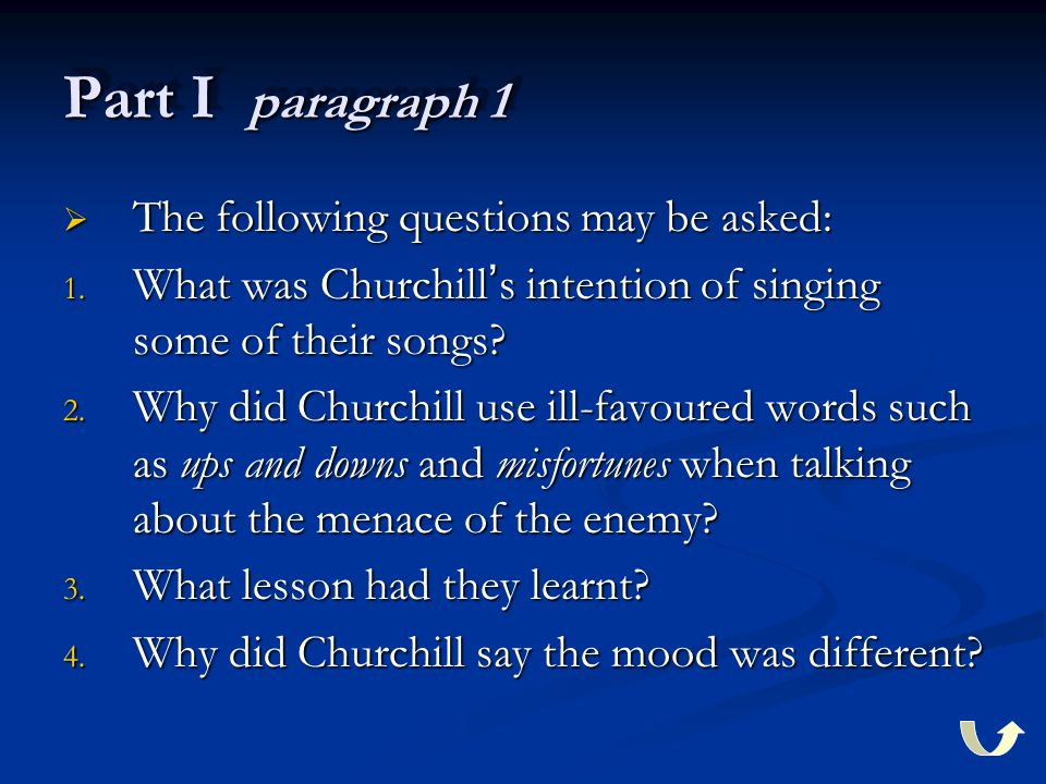 Part I paragraph 1  The following questions may be asked: 1. What was Churchill ' s intention of singing some of their songs? 2. Why did Churchill us