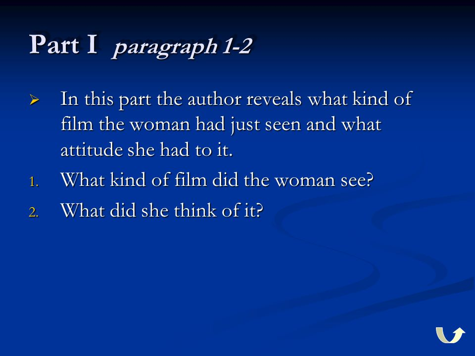 Part I paragraph 1-2  In this part the author reveals what kind of film the woman had just seen and what attitude she had to it.