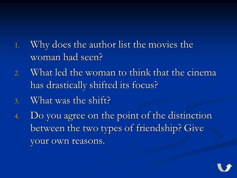 1. Why does the author list the movies the woman had seen? 2. What led the woman to think that the cinema has drastically shifted its focus? 3. What w