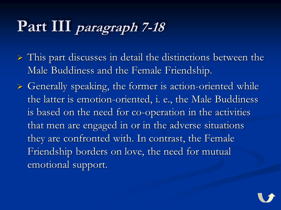 Part III paragraph 7-18  This part discusses in detail the distinctions between the Male Buddiness and the Female Friendship.