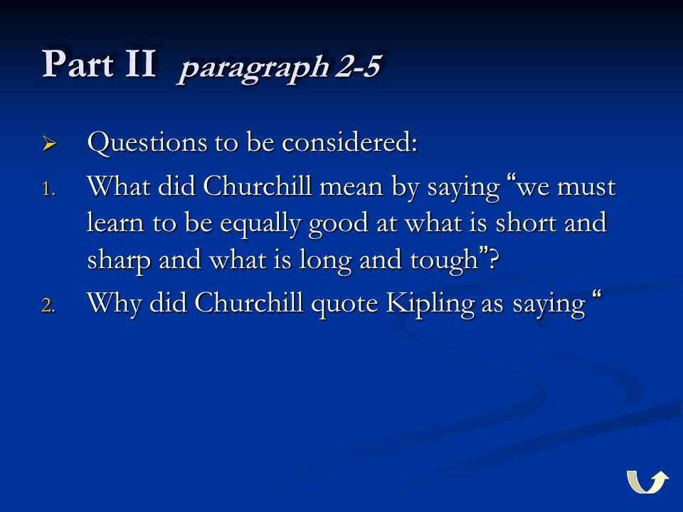"""Part II paragraph 2-5  Questions to be considered: 1. What did Churchill mean by saying """" we must learn to be equally good at what is short and sharp"""