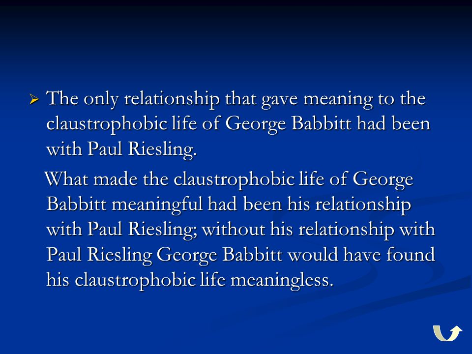  The only relationship that gave meaning to the claustrophobic life of George Babbitt had been with Paul Riesling.