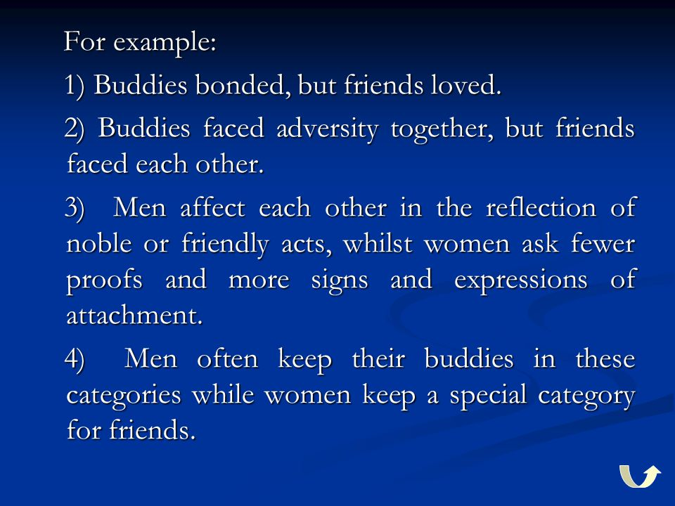 For example: For example: 1) Buddies bonded, but friends loved.