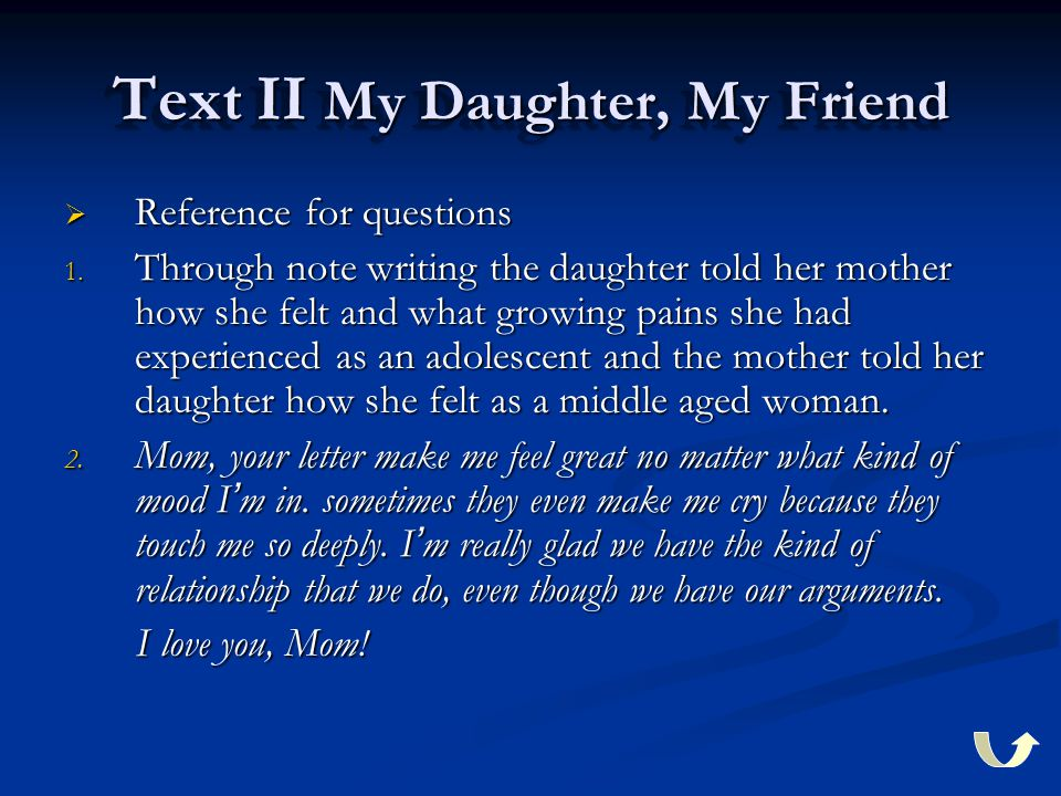 Text II My Daughter, My Friend  Reference for questions 1.