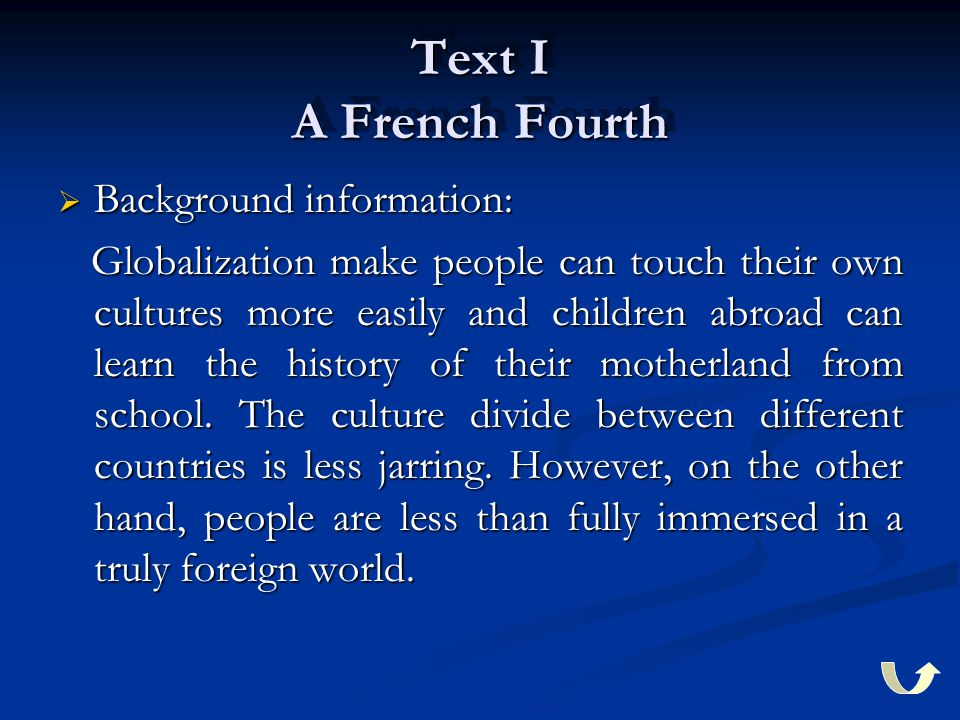 Text I A French Fourth  Background information: Globalization make people can touch their own cultures more easily and children abroad can learn the history of their motherland from school.