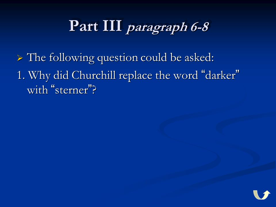 """Part III paragraph 6-8  The following question could be asked: 1. Why did Churchill replace the word """" darker """" with """" sterner """" ?"""