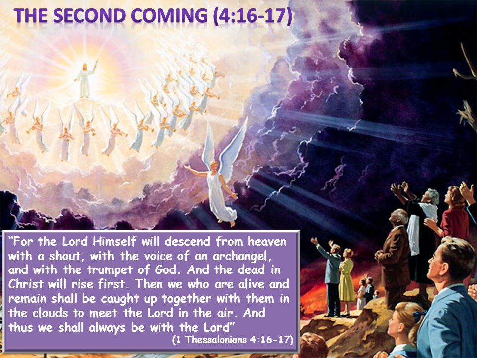 """For the Lord Himself will descend from heaven with a shout, with the voice of an archangel, and with the trumpet of God. And the dead in Christ will"